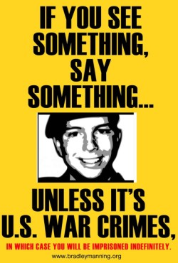 Bradley Manning, If You See Something, Say Something ... Unless It's U.S. War Crimes